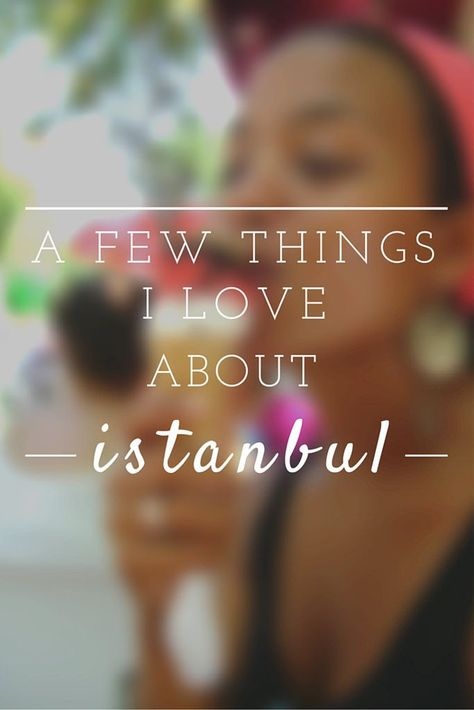 Here are a few of my favourite things about the unique city that is Istanbul, Turkey.: