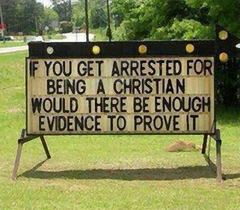 If you get arrested for being a Christian would there be enough evidence to prove it? Something to Think About Church Sign Sayings, Funny Church Signs, Church Humor, Funny Signs, Family Sayings, Church Memes, Christian Humor, Christian Life, Christian Quotes