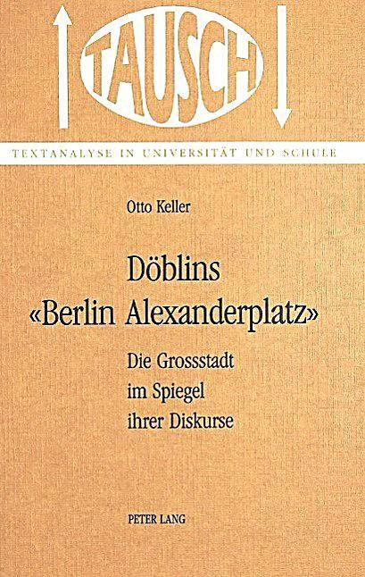 Doeblins Berlin Alexanderplatz Die Grossstadt Im Spiegel Ihrer Diskurse Otto Keller Kartoniert Tb Buch In 2020 Berlin Alexanderplatz Berlin Und Bucher