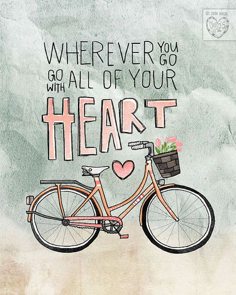 Wherever You Go, Go With All Your Heart- Beautifully textured cotton canvas art print. Great Quotes, Me Quotes, Motivational Quotes, Inspirational Quotes, Bicycle Quotes, Cycling Quotes, Wherever You Go, Bicycle Art, Canvas Art Prints