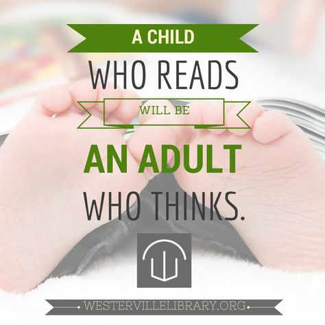 A Child Who Reads Will Be An Adult Who Thinks Reading Books