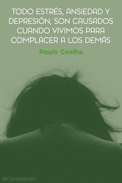 20160530  Todo estrés, ansiedad y depresión, son causados cuando vivimos para complacer a los demás - Paulo Coelho @Candidman pinterest