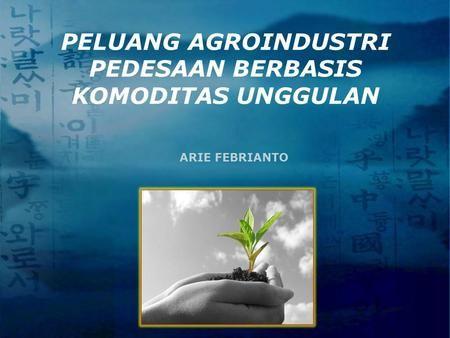 Peluang Agroindustri Pedesaan Berbasis Komoditas Unggulan Pedesaan Pendidikan Pemerintah