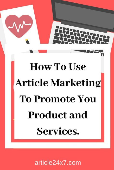 How To Use Article Marketing To Promote You Product and Services. - Article 24x7