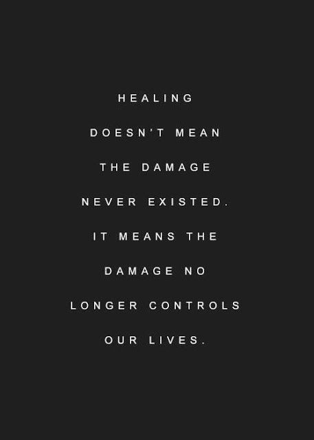 Healing Doesn't Mean The Damage Never Existed.... Old damage can also resurface to new.
