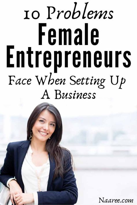10 Problems Female Entrepreneurs Face When Setting Up A Business