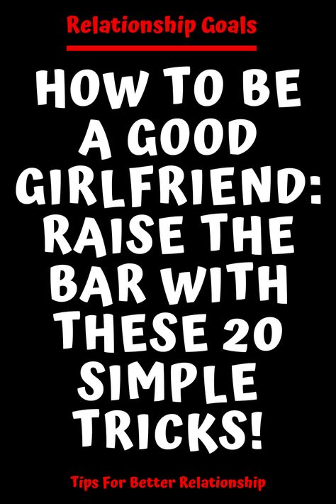 HOW TO BE A GOOD GIRLFRIEND: RAISE THE BAR WITH THESE 20 SIMPLE TRICKS! – Mine Catalog #relationship #relationshipgoals #female #quotes #education #entertainment #couple #couplegoals #marriage #love #lovequotes #loveislove #lovetoknow #boyfriend #boy #girl #relation #loverelationship #relationshipadvice #relationshiptips #relationshiparticles #dating #datingguide #singles #singlewomen #singlemen #howdating #fordating #mitdating #howtodating #ondating #whodating #indating#zodiacsigns