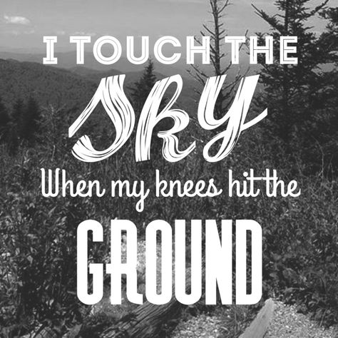 I Touch The Sky When My Knees Hit The Ground Inspiration