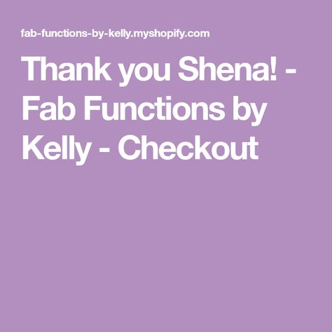 Thank you Shena! - Fab Functions by Kelly - Checkout