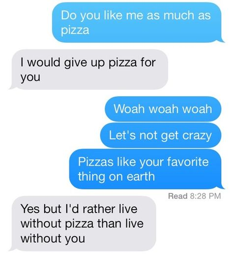 You have to REALLY love someone if you're willing to give up pizza for them!!! Trust me on this one!!!!!!