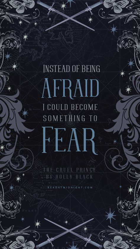"""""""Instead of being afraid, I could become something to fear."""""""