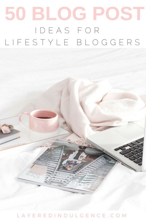 50 Blog Post Ideas for Lifestyle Bloggers: Plan Amazing Content