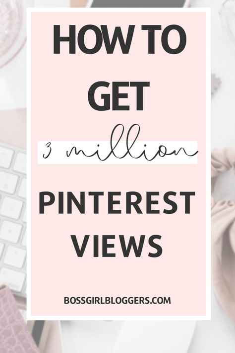 How to get 3 million pinterest views