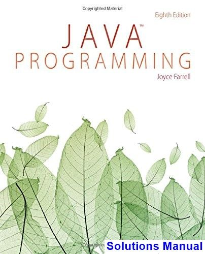 Java Programming 8th Edition Joyce Farrell Solutions Manual