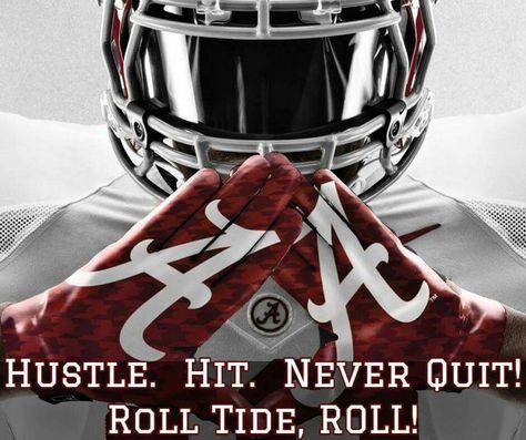 Hustle. HIT. NEVER QUIT! ROLL TIDE, ROLL!