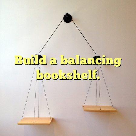 Build A Balancing Bookshelf DIY Bestideas GetToKnow Hacks