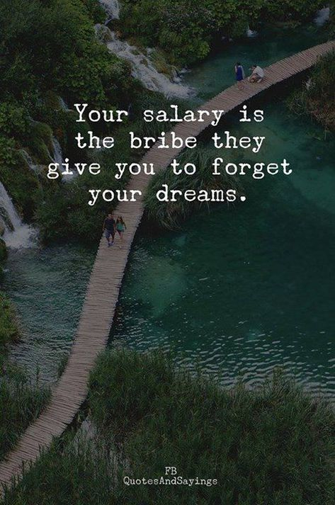 Positive Quotes : Your salary is the bribe they give you..