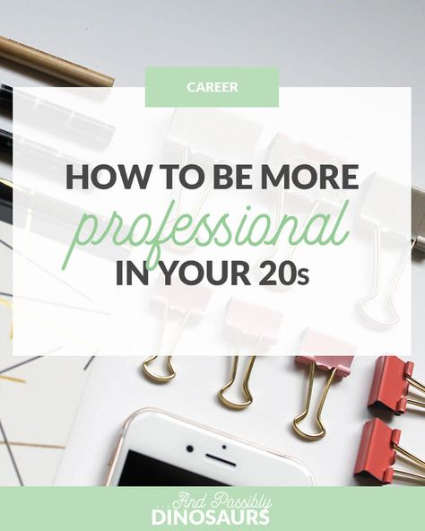 How To Be More Professional In Your 20s