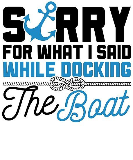 Savvy Turtle Funny Boating Design Sorry For What I Said While Docking Boat Poster By Savvyturtle Boating Quotes Funny Boating Quotes Lake Life Quotes