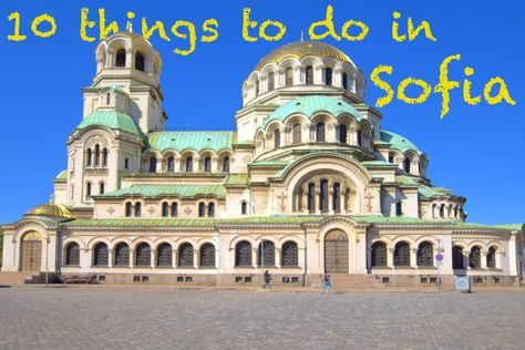 10 things to do in Sofia. Few expectations and a lot of ...