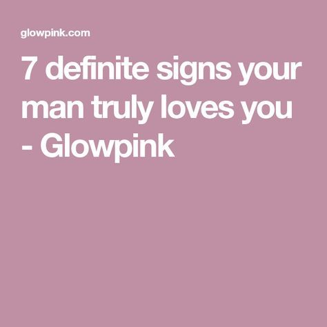 Signs of real love from a man