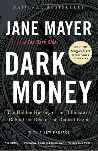 Absolutely Necessary Reading For Anyone Who Wants To Make Sense Of Our Politics The New York Review Of Books Money Book Jane Mayer Political Books