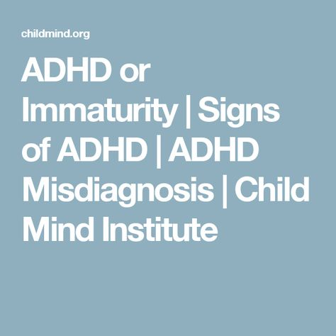 Adhd And Immaturity Parents Shouldnt >> Adhd Or Immaturity Signs Of Adhd Adhd Misdiagnosis