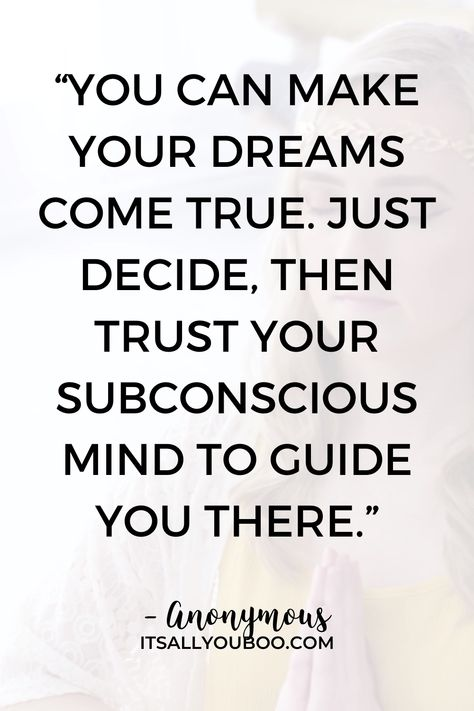 """You can make your dreams come true. Just decide, then trust your subconscious mind to guide you there"" - Anonymous. Click here to train your subconscious leads to success, plus daily subconscious mind exercises and psychology facts to help you. #SubconsciousMind #MindPower #Mind #MentalHealth #Success #SuccessfulPeople #Successful #MindBodySpirit #SelfAwareness #SelfGrowth #Mindfulness"