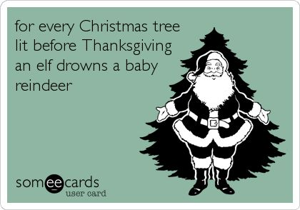 for every Christmas tree lit before Thanksgiving an elf drowns a ...