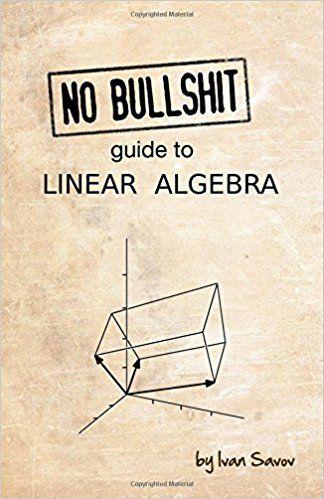 No bullshit guide to linear algebra: Ivan Savov