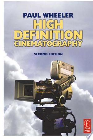 High Definition Cinematography Pdf By Paul Wheelerpublished On 2012 11 12 By Taylor Francishigh Definition Is Here To Stay Hd Changes The Whole Shooting And In 2020