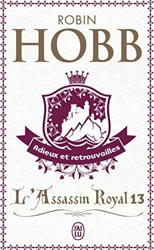 Telecharger L Assassin Royal Tome 13 Adieux Et Retrouvailles Pdf Par Robin Hobb Telecharger Votre Fichier Ebook Mainte Robin Hobb Telechargement Assassin