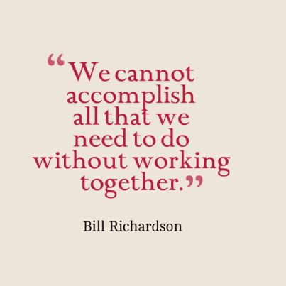 We cannot accomplish all that we need to do without working together