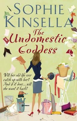 The Undomestic Goddess By Sophie Kinsella Sophie Kinsella Goddess Book Authors