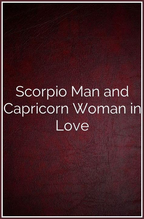 Scorpio Man and Capricorn Woman in Love | See What I'm