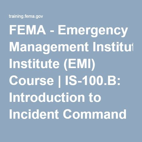 FEMA - Emergency Management Institute (EMI) Course   IS-100.B: Introduction to Incident Command System, ICS-100