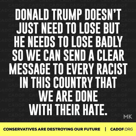 DONE WITH THE HATE AND BIGOTRY AND ALL THE REST OF THE PREJUDICES LURKING IN THE SHADOWS BROUGHT OUT BY TRUMP