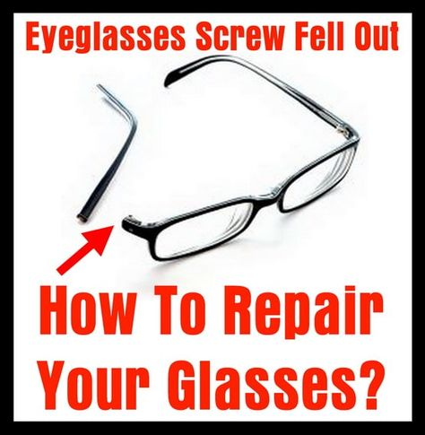 Eyeglasses Screw Fell Out How To Repair Your Glasses Glasses Eyeglasses How To Fix Glasses