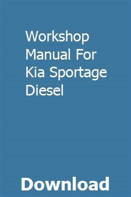 Workshop Manual For Kia Sportage Diesel Kia Sportage Sportage Kia