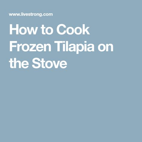 How to Cook Frozen Tilapia on the Stove | Frozen tilapia ...