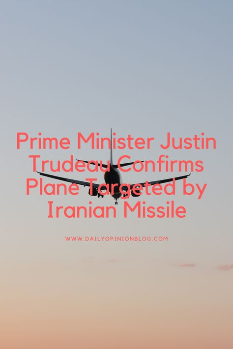 Prime Minister Justin Trudeau Confirms Plane Targeted by Iranian...