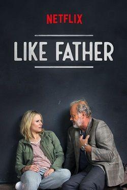 دانلود فیلم Like Father 2018 با لینک مستقیم کیفیت WEB-DL