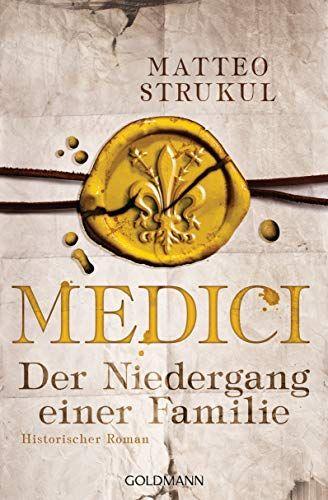 Medici Der Niedergang Einer Familie Historischer Roman Die Medici Reihe 4 Niedergang Einer Medici Der Historischer Roman Kostenlose Bucher Romane