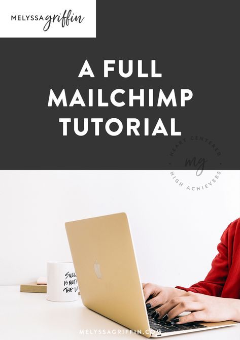 How the Heck Do You Use MailChimp? A Full Tutorial (With Video!) For Sending Your First Newsletter - Melyssa Griffin