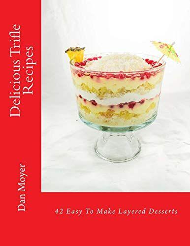 Free Download Pdf Delicious Trifle Recipes 42 Easy To Make Layered Desserts Free Epub Mobi Ebooks Trifle Recipe Dessert Book Layered Desserts