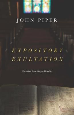 PDF DOWNLOAD] Expository Exultation: Christian Preaching as