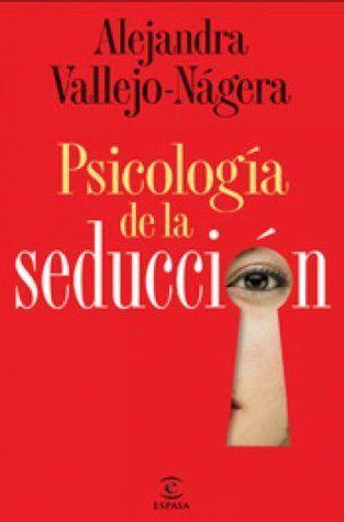 Descargar Pdf Psicología De La Seducción By Alejandra Vallejo Nágera Pdf Epub Libros Libros En Espanol Gratis Psicologia