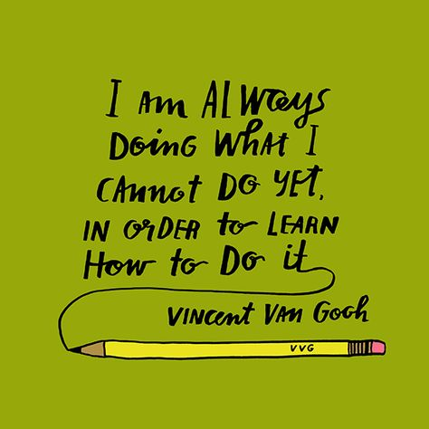 """Quote Van Gogh """"I am always doing what I cannot do yet, in order to learn how to do it."""" Lisa Congdon ilustration"""