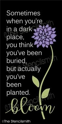 sometimes when you're in a dark place stencil bloom you think you've been buried but actually planted flower grow