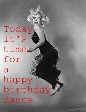 Marilyn Monroe Today It S Time For A Happy Birthday Dance Happy Birthday Dancing Funny Birthday Pictures Happy Birthday